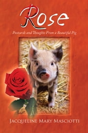 ROSE - Postcards and Thoughts From a Beautiful Pig ebook by Jacqueline Mary Masciotti