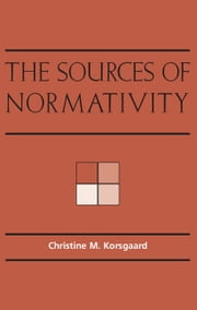 The Sources of Normativity ebook by Christine M. Korsgaard,Onora O'Neill