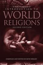 A Study Companion to Introduction to World Religions ebook by Beth Wright