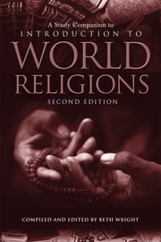 A Study Companion to Introduction to World Religions - Second Edition ebook by Beth Wright
