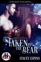 Taken by the Bear ebook by Stacey Espino