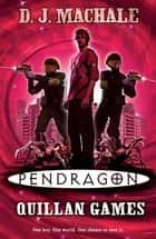Pendragon: Quillan Games ebook by D.J. MacHale