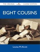 Eight Cousins - The Original Classic Edition ebook by Alcott Louisa
