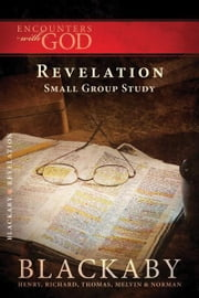 Revelation - A Blackaby Bible Study Series ebook by Henry Blackaby,Richard Blackaby,Tom Blackaby,Melvin Blackaby,Norman Blackaby