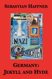 Germany: Jekyll and Hyde - An Eyewitness Analysis of Nazi Germany ebook by Sebastian Haffner