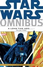 Star Wars Omnibus A Long Time Ago… Vol. 3 ebook by Chris Claremont, Michael Fleisher, Archie Goodwin