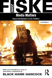 Media Matters - Race & Gender in U.S. Politics ebook by John Fiske,Black Hawk Hancock