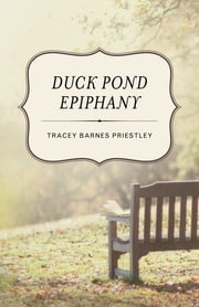 Duck Pond Epiphany - A Novel ebook by Tracey Barnes Priestley