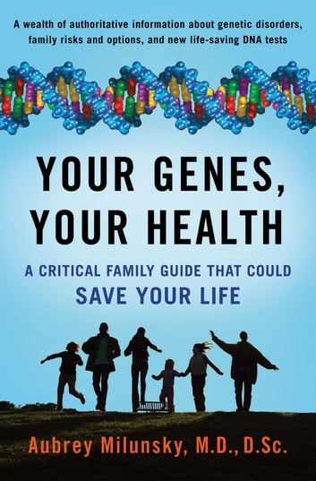 Your Genes, Your Health - A Critical Family Guide That Could Save Your Life ebook by Aubrey Milunsky, MD, DSc