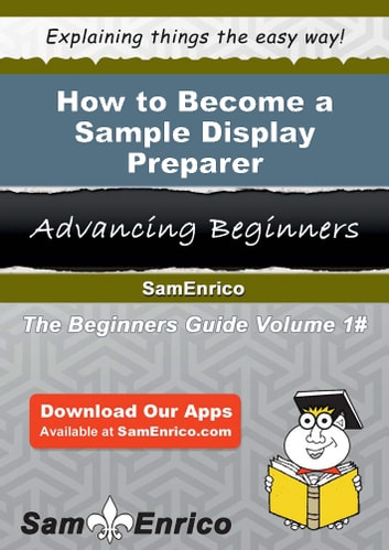 How to Become a Sample Display Preparer - How to Become a Sample Display Preparer ebook by Lea Glaser