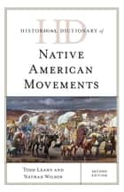 Historical Dictionary of Native American Movements ebook by Todd Leahy, Nathan Wilson