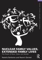 Nuclear Family Values, Extended Family Lives ebook by Natalia Sarkisian,Naomi Gerstel