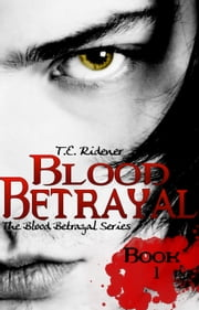Blood Betrayal (The Blood Betrayal Series, Book 1) ebook by T.E. Ridener