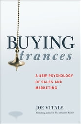 Buying Trances - A New Psychology of Sales and Marketing ebook by Joe Vitale