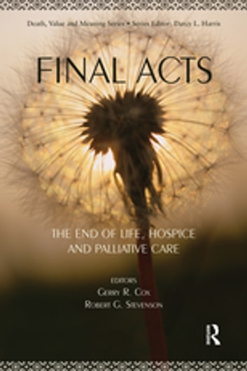 Final Acts - The End of Life: Hospice and Palliative Care ebook by Gerry R. Cox,Robert G. Stevenson