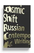 Cosmic Shift - Russian Contemporary Art Writing ebook by Bart de Baere, Ilya Kabakov, Emilia Kabakov,...