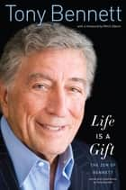 Life Is a Gift - The Zen of Bennett ebook by Tony Bennett