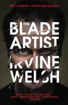 The Blade Artist ebook by Irvine Welsh