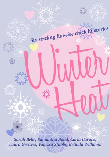 Winter Heat: Six sizzling fun-size chick lit stories ebook by Carla Caruso,Sarah Belle,Samantha Bond,Laura Greaves,Vanessa Stubbs,Belinda Williams