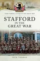 Stafford in the Great War ebook by Nick Thomas