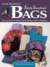 Simply Sensational Bags: How to Stitch & Embellish Handbags, Totes & Satchels ebook by Linda McGehee