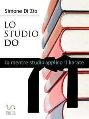 LO STUDIO DO. Io mentre studio applico il karate ebook by Simone Di Zio