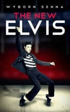 The New Elvis ebook by Wyborn Senna
