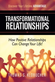 Transformational Relationships - How Positive Relationships Can Change Your Life ebook by Thomas S. Klobucher