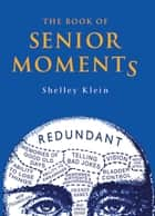 The Book of Senior Moments ebook by Shelley Klein