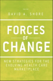 Forces of Change - New Strategies for the Evolving Health Care Marketplace ebook by David A. Shore