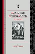 Nazism and German Society, 1933-1945 ebook by David Crew