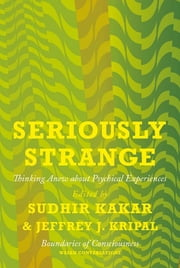 Seriously Strange - Thinking Anew about Psychical Experiences ebook by Sudhir Kakar