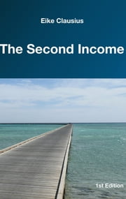 The Second Income ebook by Eike Clausius