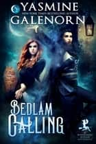 Bedlam Calling ebook by Yasmine Galenorn