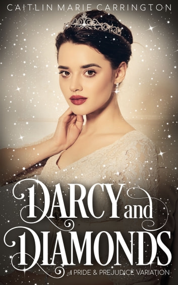 Darcy and Diamonds - A Pride and Prejudice Variation ebook by Caitlin Marie Carrington