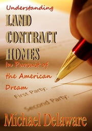 Understanding Land Contract Homes: In Pursuit of the American Dream ebook by Michael Delaware