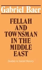 Fellah and Townsman in the Middle East ebook by Gabriel Baer