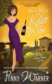 How to Dine on Killer Wine - A Party-Planning Mystery ebook by Penny Warner