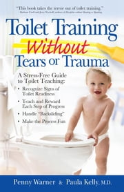 Toilet Training without Tears and Trauma - A stress-free guide to toilet teaching ebook by Penny Warner,M.D. Paula Kelly, M.D.