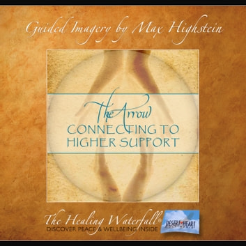 Arrow, The: Connecting to Higher Guidance - A Powerful Technique to Top Guidance from Above audiobook by Max Highstein