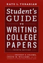 Student's Guide to Writing College Papers - Fourth Edition ebook by Kate L. Turabian, Gregory G. Colomb, Joseph M. Williams,...