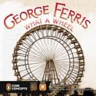 George Ferris, What a Wheel! ebook by Barbara Lowell, Jerry Hoare