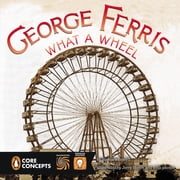 George Ferris, What a Wheel! ebook by Barbara Lowell,Jerry Hoare