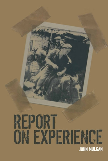 Report on Experience - The Memoir of the Allies War ebook by John Mulgan