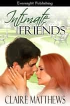 Intimate Friends ebook by Claire Matthews
