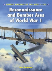 Reconnaissance and Bomber Aces of World War 1 ebook by Jon Guttman,Harry Dempsey,Mr Mark Postlethwaite