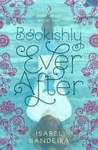 Bookishly Ever After ebook by Isabel Bandeira