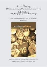 Secret Sharing: Debutantes Coming Out in the American South - An article from Southern Cultures 18:4, Winter 2012 ebook by Cynthia Lewis,Susan Harbage Page