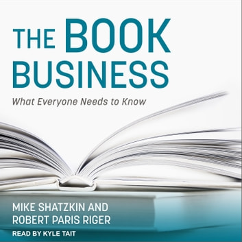 The Book Business - What Everyone Needs to Know audiobook by Mike Shatzkin,Robert Paris Riger
