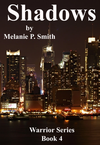 Shadows: Warrior Series Book 4 ebook by Melanie P. Smith